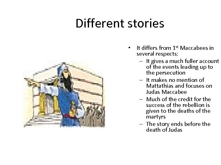 Different stories • It differs from 1 st Maccabees in several respects: – It