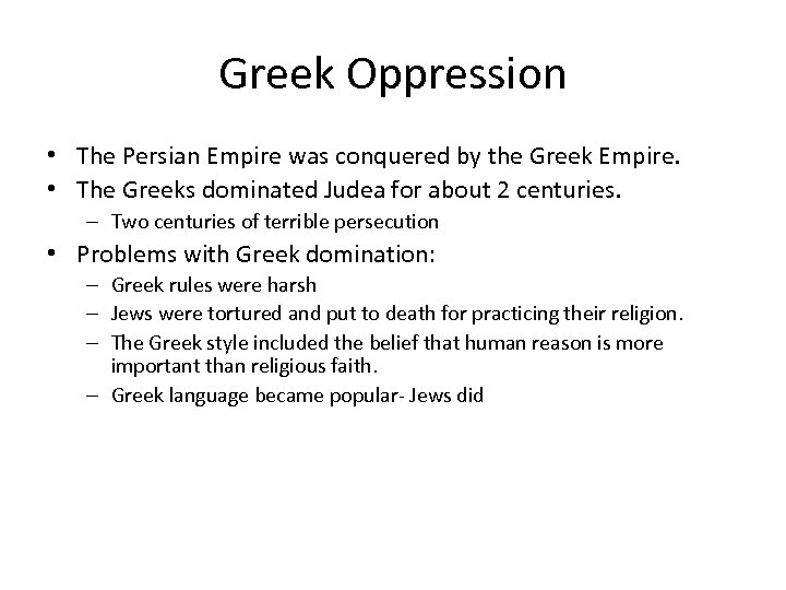 Greek Oppression • The Persian Empire was conquered by the Greek Empire. • The