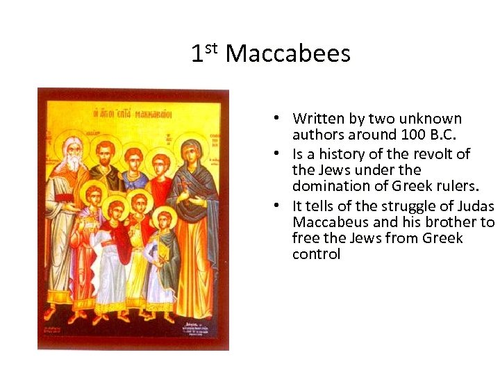 1 st Maccabees • Written by two unknown authors around 100 B. C. •