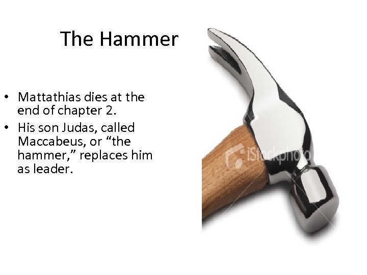 The Hammer • Mattathias dies at the end of chapter 2. • His son