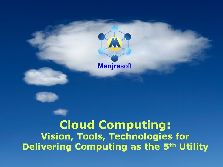Cloud Computing: Vision, Tools, Technologies for Delivering Computing as the 5 th Utility 1
