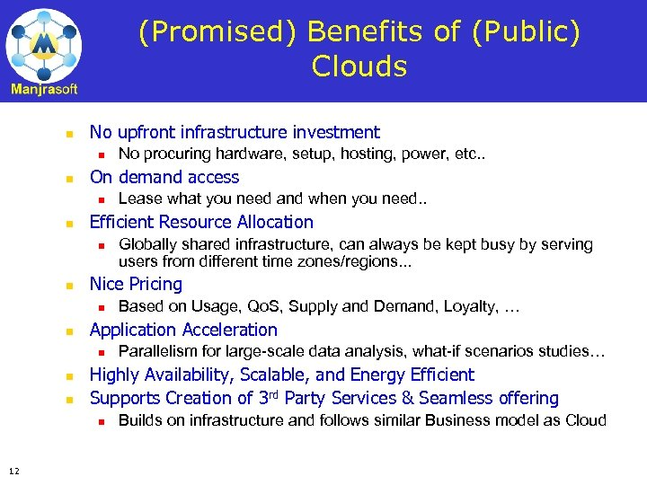 (Promised) Benefits of (Public) Clouds n No upfront infrastructure investment n n On demand