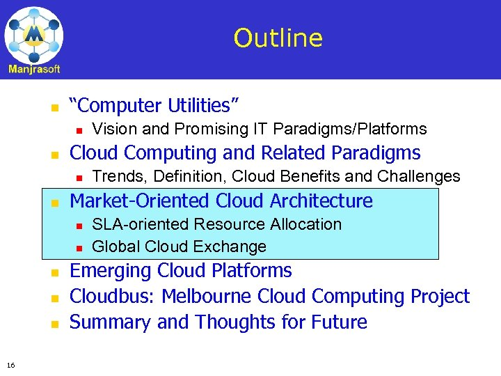 "Outline n ""Computer Utilities"" n n Cloud Computing and Related Paradigms n n n"