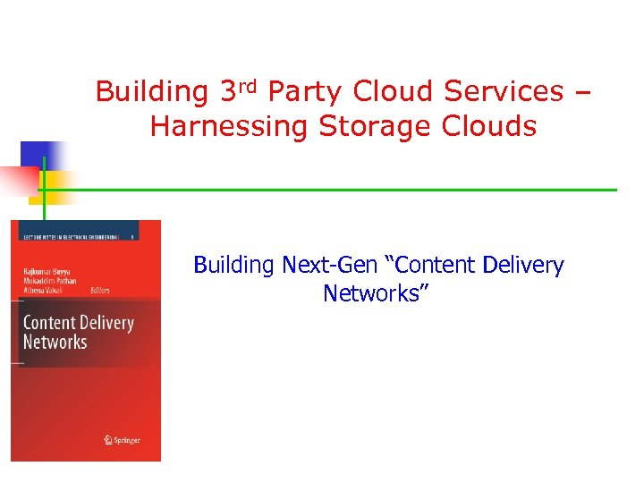 "Building 3 rd Party Cloud Services – Harnessing Storage Clouds Building Next-Gen ""Content Delivery"