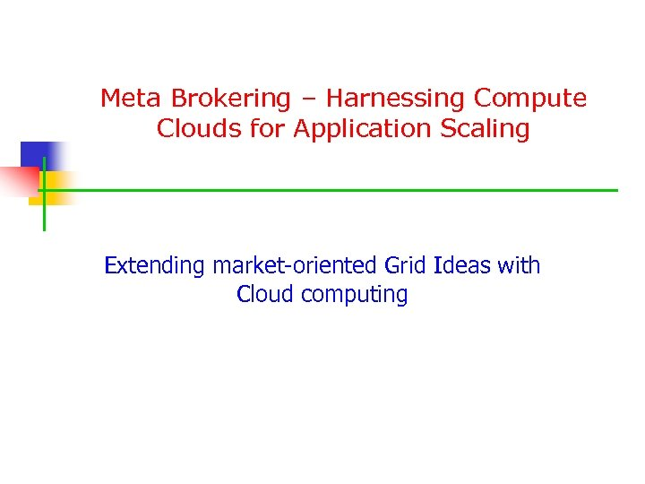 Meta Brokering – Harnessing Compute Clouds for Application Scaling Extending market-oriented Grid Ideas with