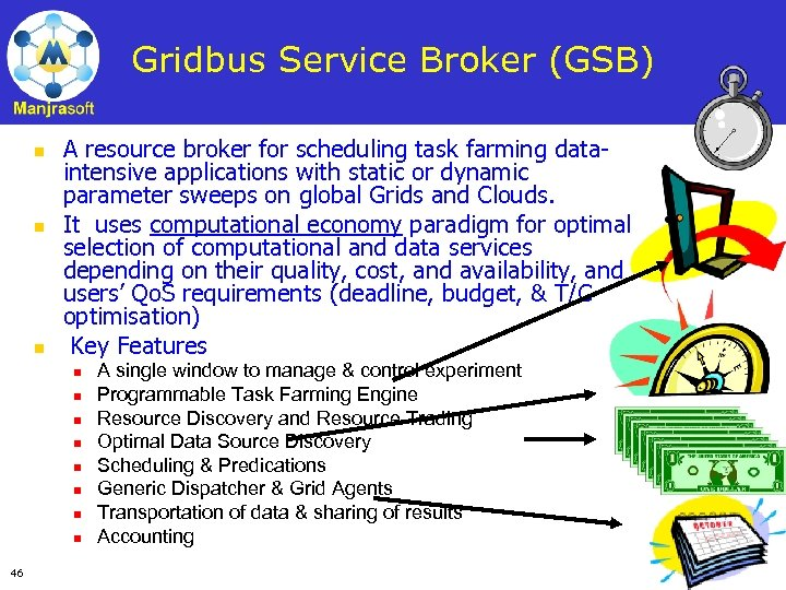 Gridbus Service Broker (GSB) n n n A resource broker for scheduling task farming