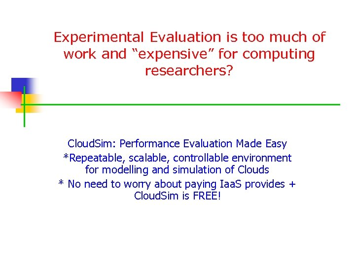 "Experimental Evaluation is too much of work and ""expensive"" for computing researchers? Cloud. Sim:"