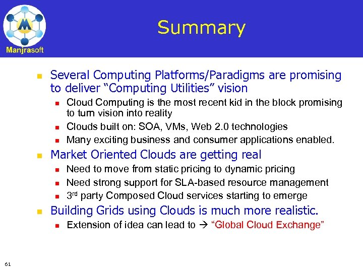 "Summary n Several Computing Platforms/Paradigms are promising to deliver ""Computing Utilities"" vision n n"