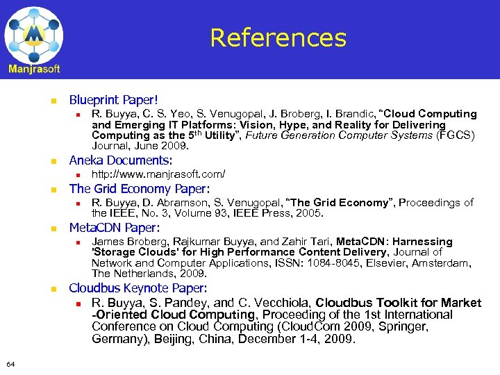 References n Blueprint Paper! n n Aneka Documents: n n 64 R. Buyya, D.