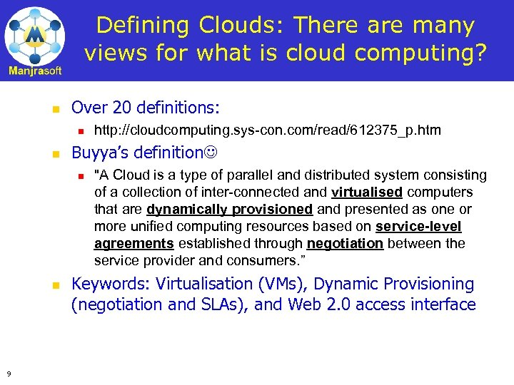 Defining Clouds: There are many views for what is cloud computing? n Over 20