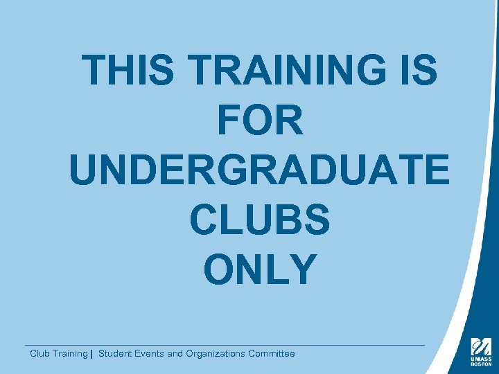 THIS TRAINING IS FOR UNDERGRADUATE CLUBS ONLY Club Training | Student Events and Organizations