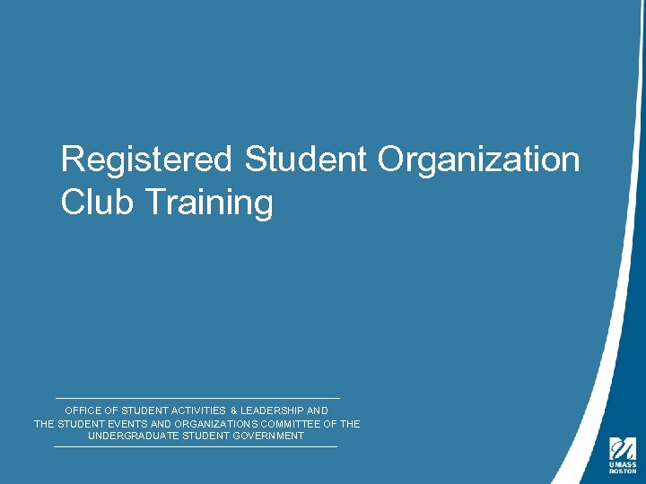 Registered Student Organization Club Training OFFICE OF STUDENT ACTIVITIES & LEADERSHIP AND THE STUDENT