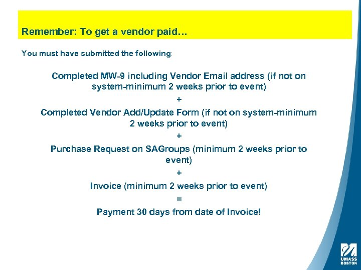 Remember: To get a vendor paid… You must have submitted the following: Completed MW-9