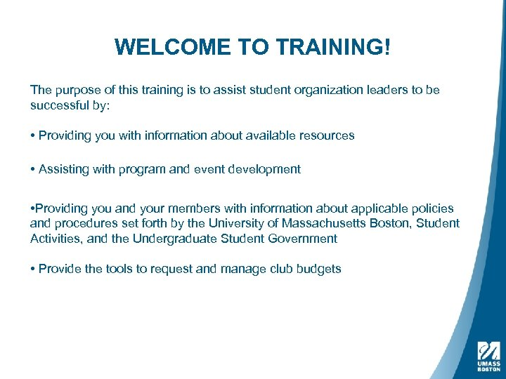 WELCOME TO TRAINING! The purpose of this training is to assist student organization leaders