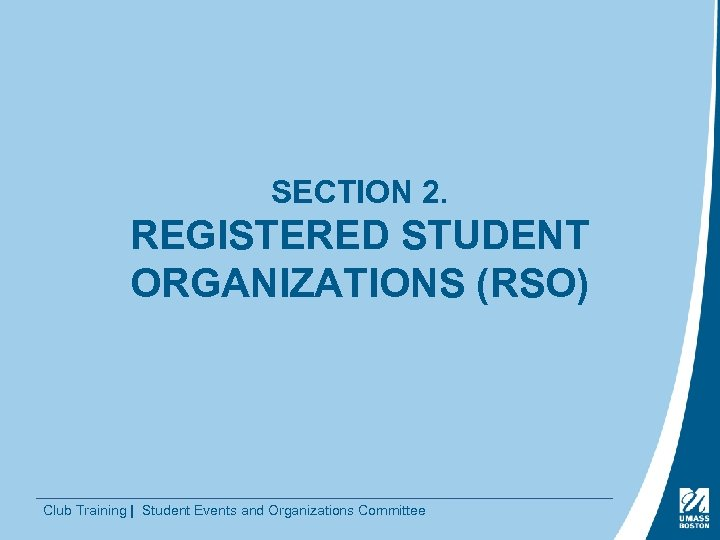 SECTION 2. REGISTERED STUDENT ORGANIZATIONS (RSO) Club Training | Student Events and Organizations Committee