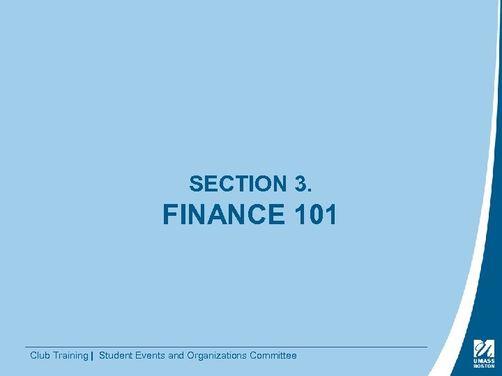 SECTION 3. FINANCE 101 Club Training | Student Events and Organizations Committee