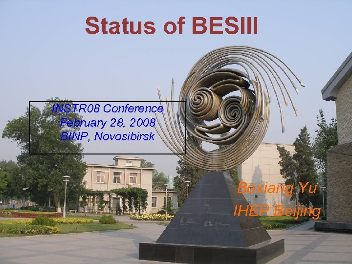 Status of BESIII INSTR 08 Conference February 28, 2008 BINP, Novosibirsk Boxiang Yu IHEP