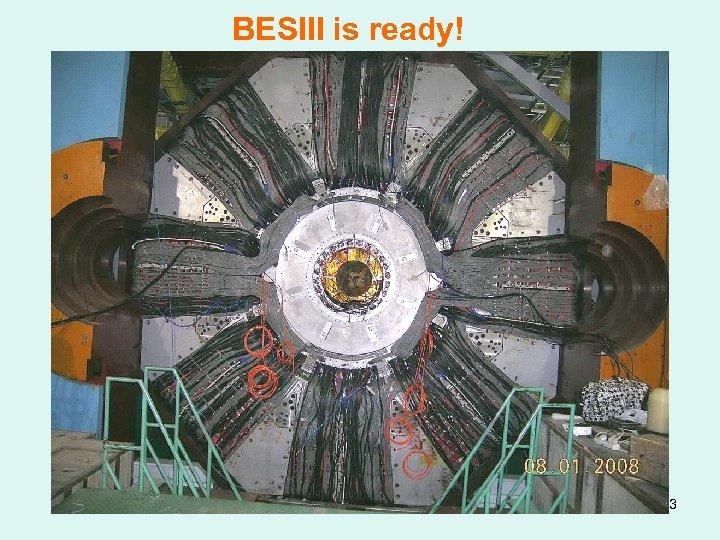 BESIII is ready! 33