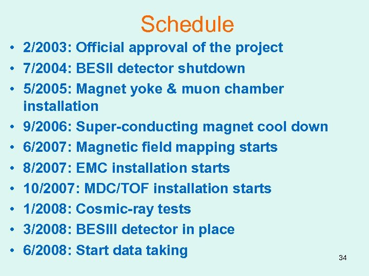 Schedule • 2/2003: Official approval of the project • 7/2004: BESII detector shutdown •