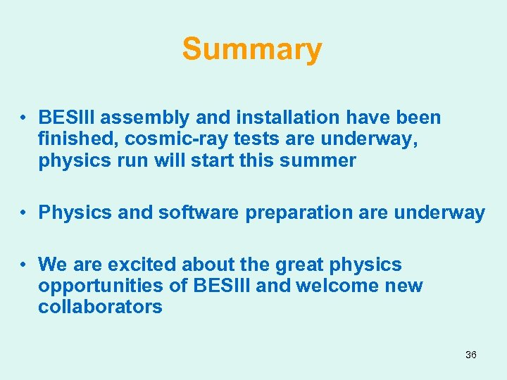Summary • BESIII assembly and installation have been finished, cosmic-ray tests are underway, physics