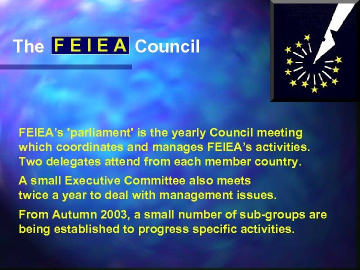 The F E I E A Council FEIEA's 'parliament' is the yearly Council meeting