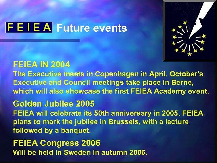 F E I E A Future events FEIEA IN 2004 The Executive meets in