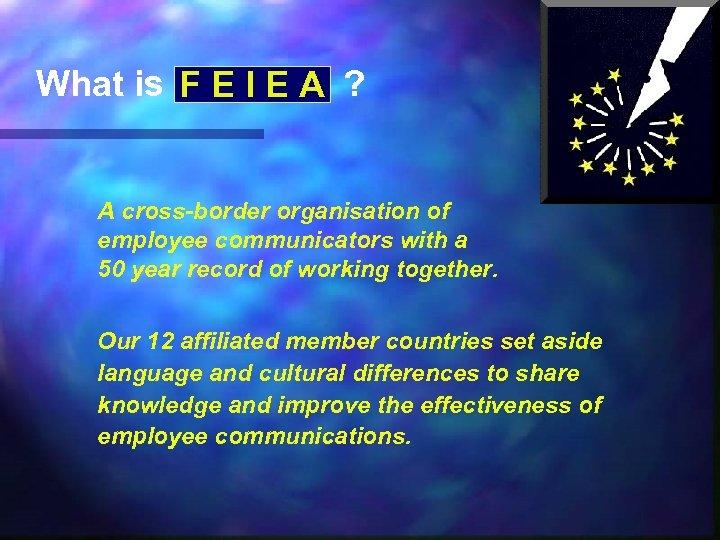 What is F E I E A ? A cross-border organisation of employee communicators