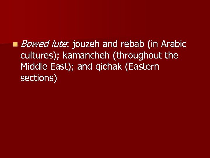 n Bowed lute: jouzeh and rebab (in Arabic cultures); kamancheh (throughout the Middle East);