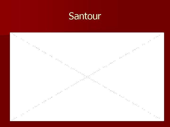 Santour http: //www. youtube. com/v/I-Yxt. VM 8 Qr. U? version=3& hl=en_US& rel=0