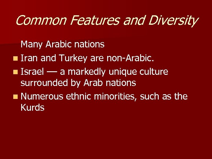 Common Features and Diversity Many Arabic nations n Iran and Turkey are non-Arabic. n