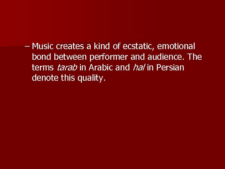 – Music creates a kind of ecstatic, emotional bond between performer and audience. The