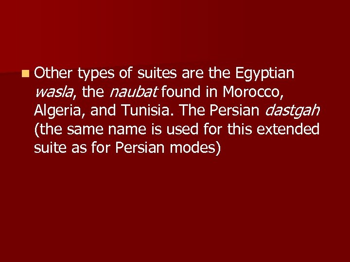 n Other types of suites are the Egyptian wasla, the naubat found in Morocco,