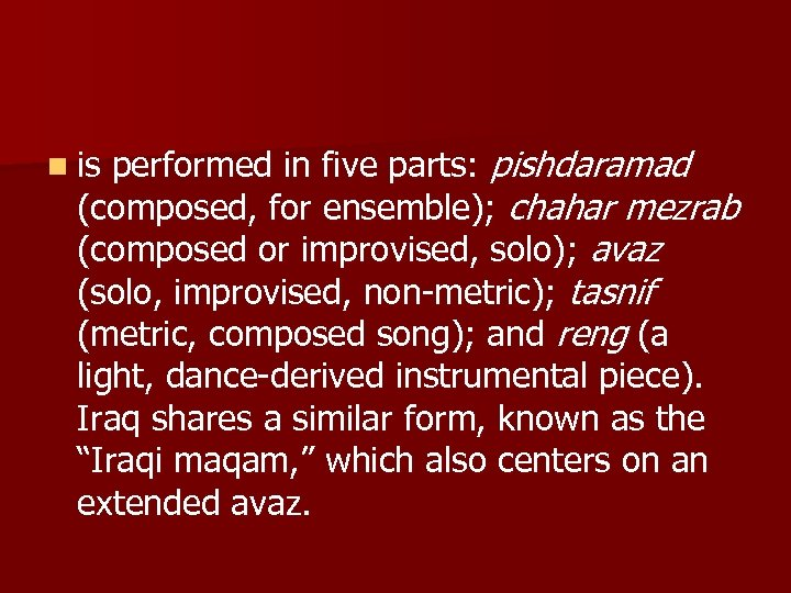 performed in five parts: pishdaramad (composed, for ensemble); chahar mezrab (composed or improvised, solo);