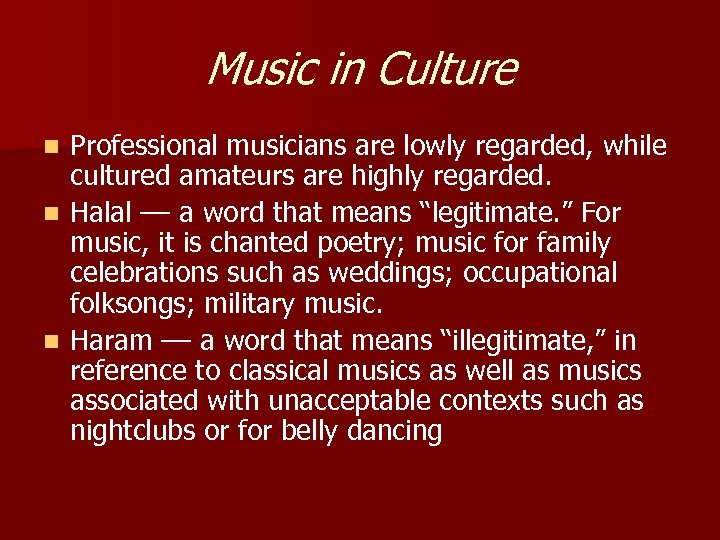 Music in Culture Professional musicians are lowly regarded, while cultured amateurs are highly regarded.