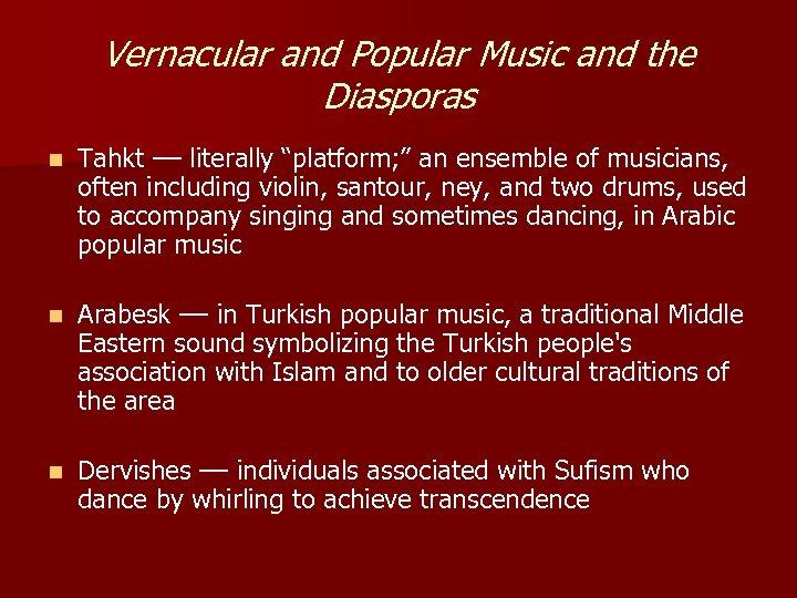 "Vernacular and Popular Music and the Diasporas n Tahkt –– literally ""platform; "" an"