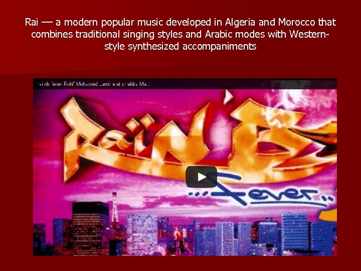 Rai –– a modern popular music developed in Algeria and Morocco that combines traditional