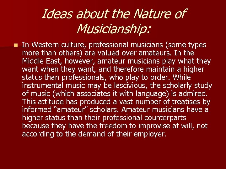 Ideas about the Nature of Musicianship: n In Western culture, professional musicians (some types