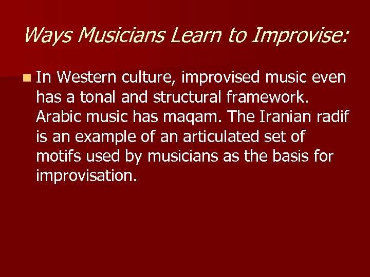 Ways Musicians Learn to Improvise: n In Western culture, improvised music even has a