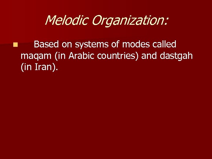 Melodic Organization: n Based on systems of modes called maqam (in Arabic countries) and