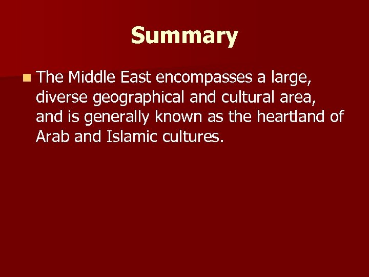 Summary n The Middle East encompasses a large, diverse geographical and cultural area, and