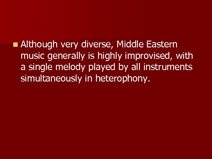 n Although very diverse, Middle Eastern music generally is highly improvised, with a single