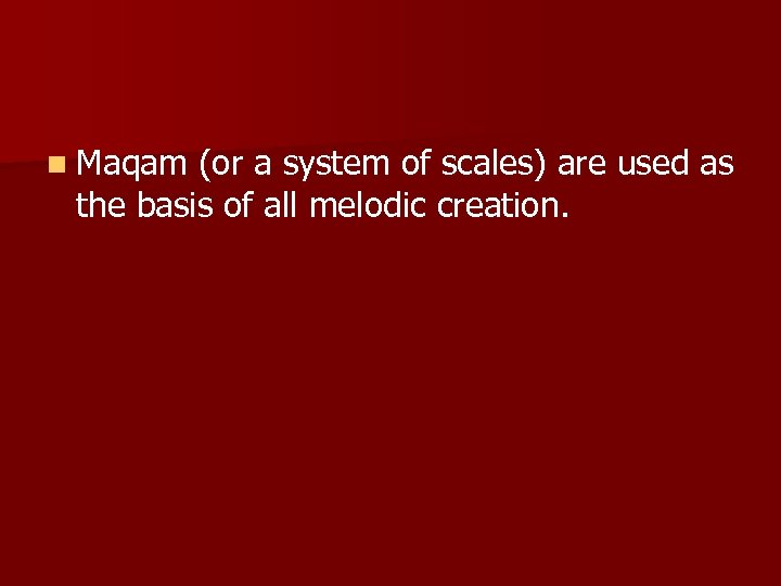n Maqam (or a system of scales) are used as the basis of all