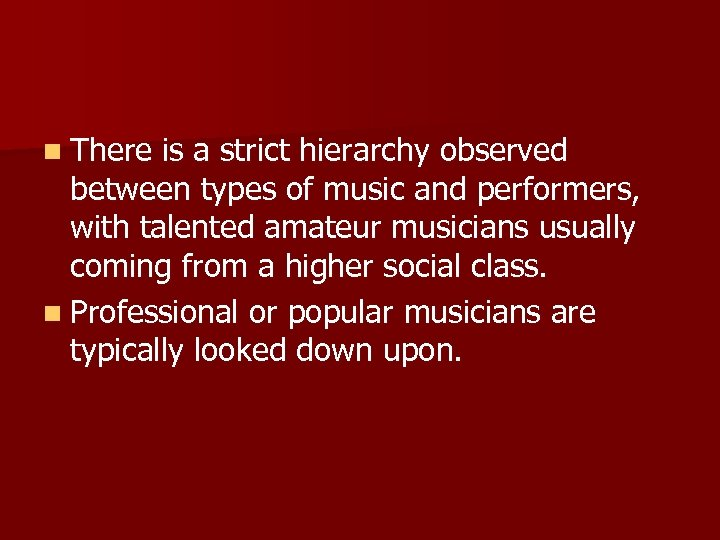 n There is a strict hierarchy observed between types of music and performers, with