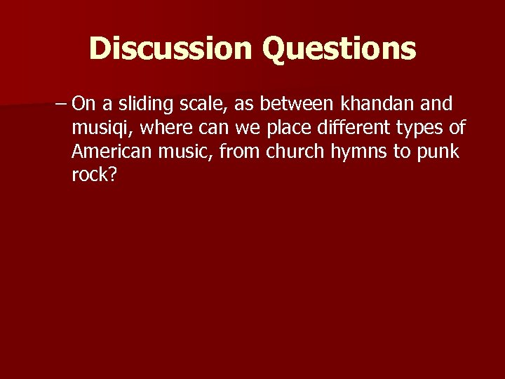 Discussion Questions – On a sliding scale, as between khandan and musiqi, where can