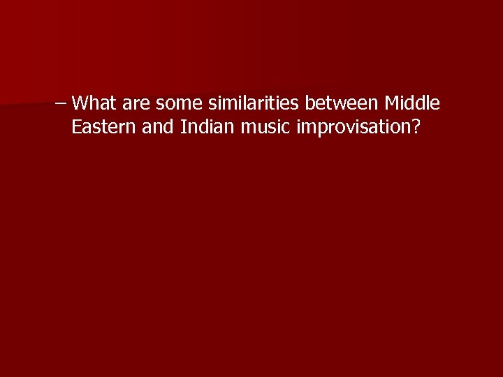 – What are some similarities between Middle Eastern and Indian music improvisation?