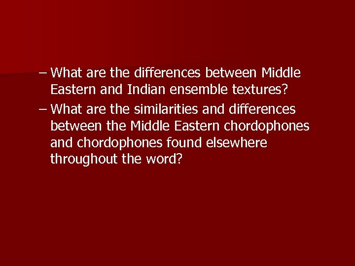 – What are the differences between Middle Eastern and Indian ensemble textures? – What