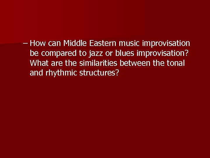 – How can Middle Eastern music improvisation be compared to jazz or blues improvisation?
