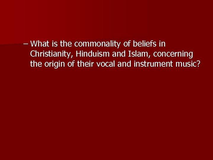 – What is the commonality of beliefs in Christianity, Hinduism and Islam, concerning the