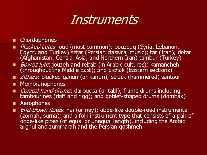 Instruments n n n n Chordophones Plucked Lutes: oud (most common); bouzouq (Syria, Lebanon,