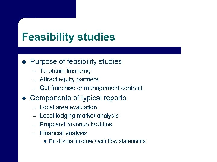 Feasibility studies l Purpose of feasibility studies – – – l To obtain financing